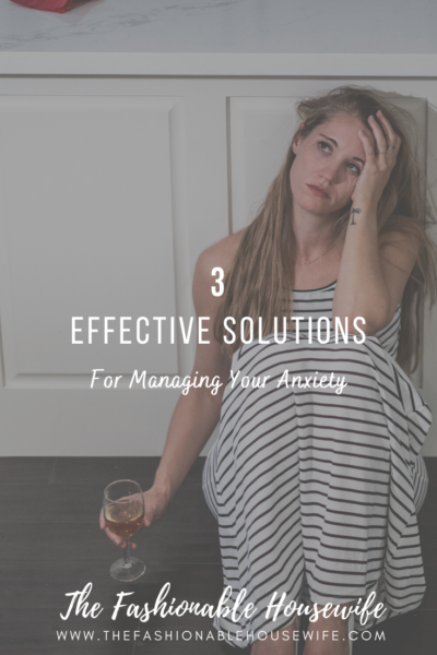 3 Effective Solutions for Managing Your Anxiety