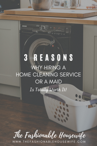 3 Reasons Why Hiring a Home Cleaning Service or Maid Is Totally Worth It!