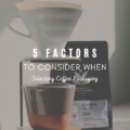 5 Factors to Consider When Selecting Coffee Packaging