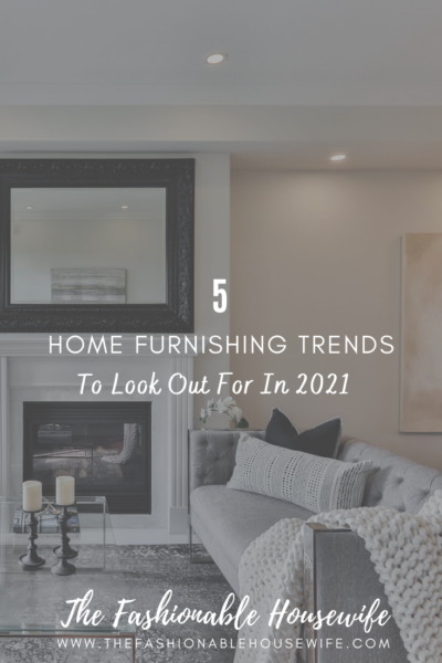 5 Home Furnishing Trends to Look Out for in 2021