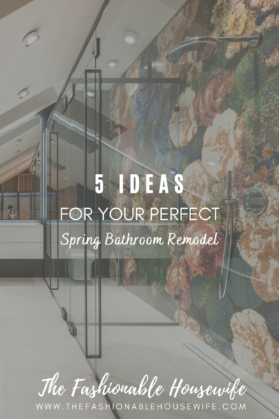5 Ideas For Your Perfect Spring Bathroom Remodel