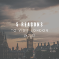 5 Reasons to Visit London in 2021