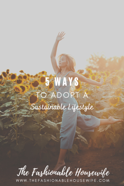 5 Ways To Adopt A Sustainable Lifestyle