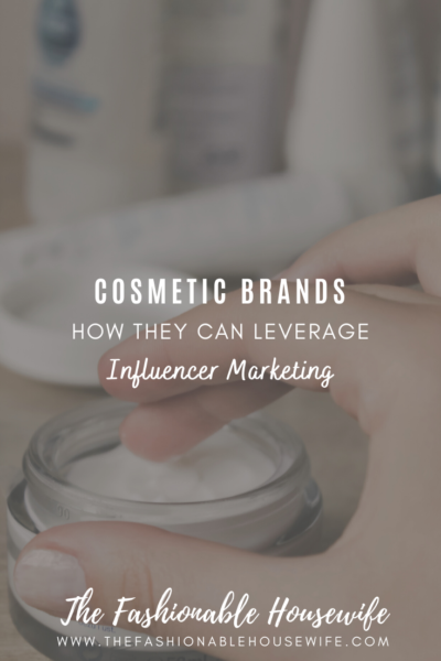 Cosmetic Brands: How They Can Leverage Influencer Marketing