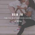 How To Find The Best Skechers Shoes for Spring