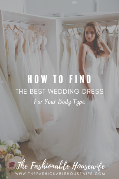 How To Find The Best Wedding Dress For Your Body Type