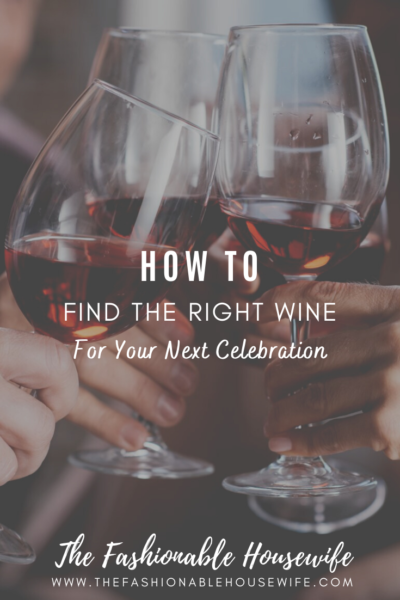 How To Find The Right Wine For Your Next Celebration
