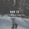 How To Introduce A Child To The World Of Beauty