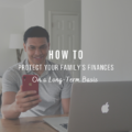 How To Protect Your Family's Finances On a Long-Term Basis