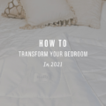 How To Transform Your Bedroom in 2021