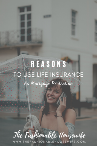 Reasons To Use Life Insurance As Mortgage Protection