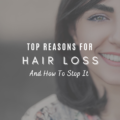 Top Reasons For Hair Loss & How To Stop It