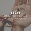 Vegan Cosmetic Essentials For A Cruelty-Free Beauty Routine