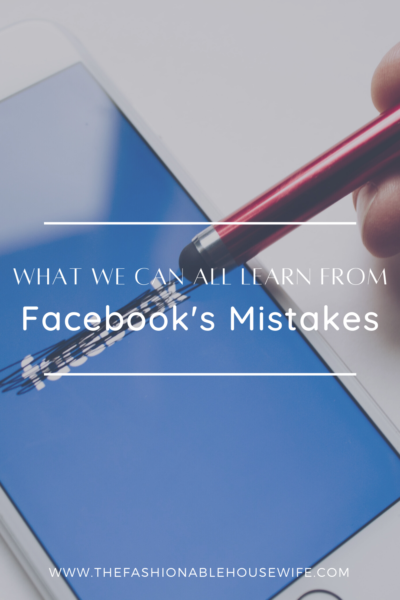 What We Can All Learn From Facebook's Mistakes