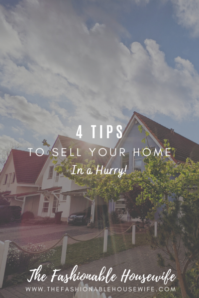 4 Tips to Sell Your Home in a Hurry
