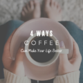 4 Ways Coffee Can Make Your Life Better