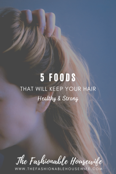 5 Foods That Will Keep Your Hair Healthy & Strong