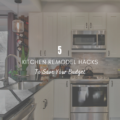 5 Kitchen Remodel Hacks to Save Your Budget