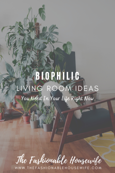 Biophilic Living Room Ideas You Need In Your Life Right Now