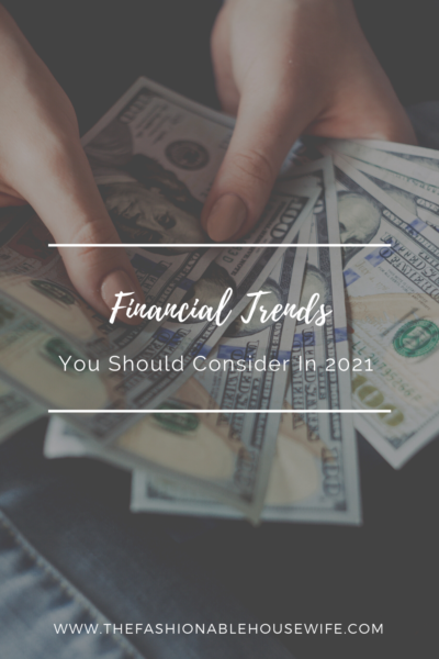 Financial Trends You Should Consider In 2021