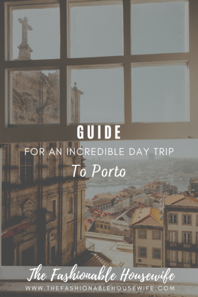 Guide For An Incredible Day Trip To Porto
