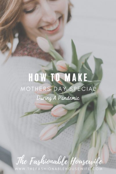 How To Make Mothers Day Special During A Pandemic