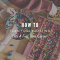 How To Turn Your Crafting Into A Full Time Career