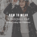 How To Wear A Baseball Cap Without Looking Like A Millennial