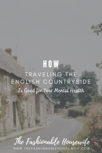 How Traveling The English Countryside is Good for your Mental Health