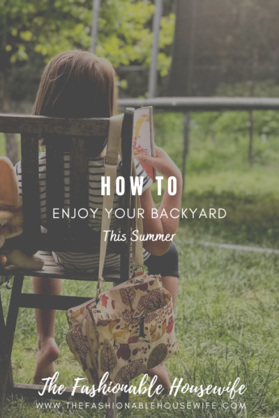 How to Enjoy Your Backyard This Summer