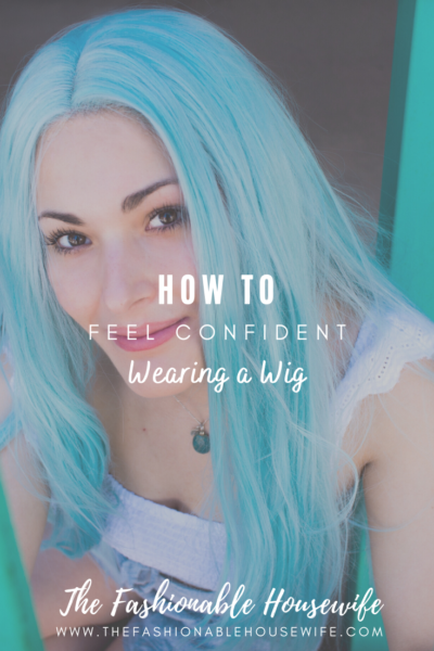 How to Feel Confident Wearing a Wig