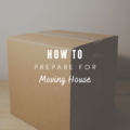 How to Prepare for Moving House