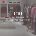 Tips on Buying Wholesale Clothing for Your Boutique