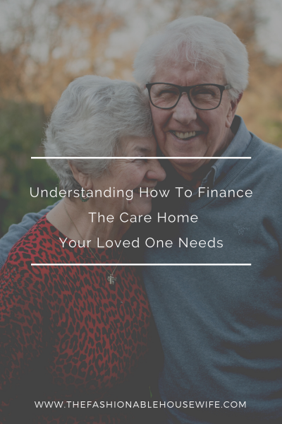 Understanding How To Finance The Care Home Your Loved One Needs