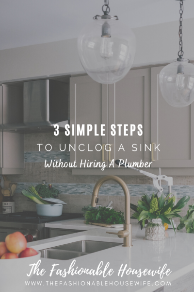 3 Simple Steps to Unclog a Sink Without Hiring A Plumber