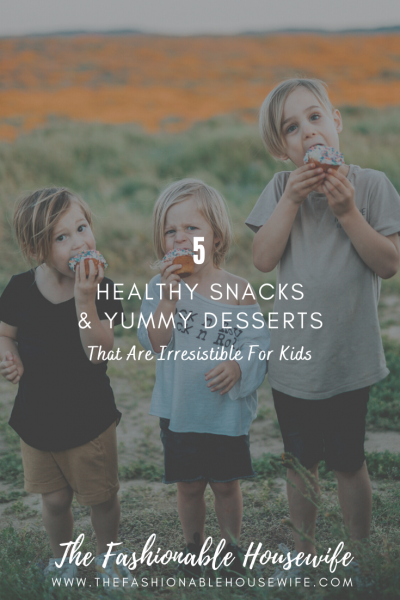 5 Healthy Snacks and Yummy Desserts That Are Irresistible For Kids