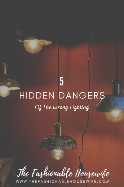 5 Hidden Dangers of The Wrong Lighting