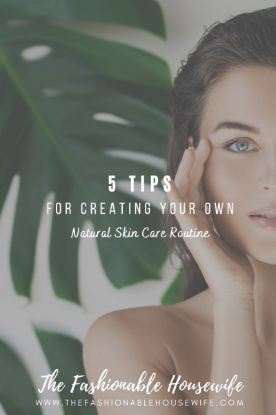 5 Tips For Creating Your Own Natural Skin Care Routine