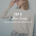 6 Fashion Trends College Students Are Obsessed With