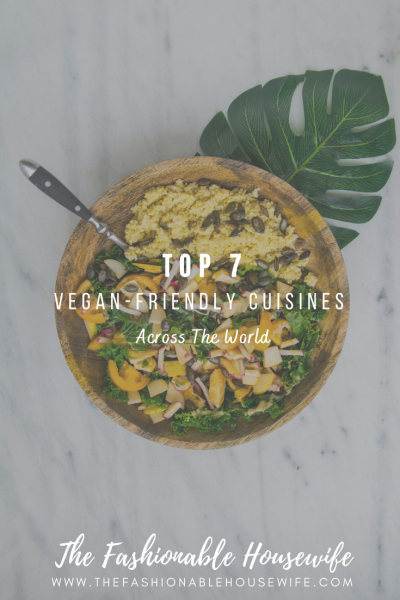 7 Most Vegan-Friendly Cuisines Across The World