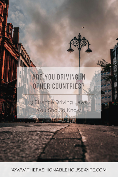 Are You Driving In Other Countries? 3 Strange Driving Laws You Should Know