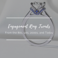 Engagement Ring Trends From the 80s, 90s, 2000s, and Today