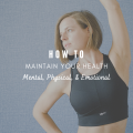 How To Maintain Your Health - Mental, Physical, & Emotional