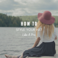how to style your hat like a pro