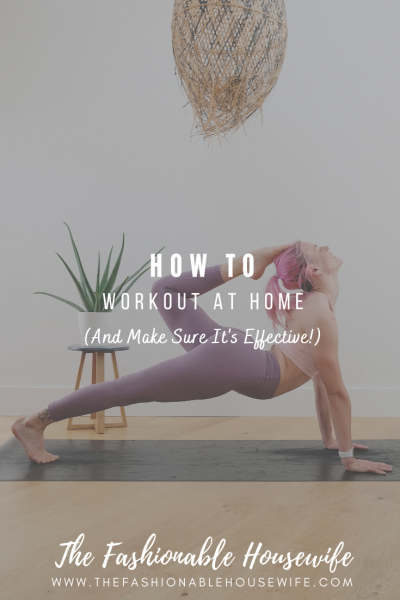 How To Workout At Home & Make Sure It's Effective!
