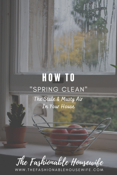 "How To ""Spring Clean"" The Stale And Musty Air In Your House"