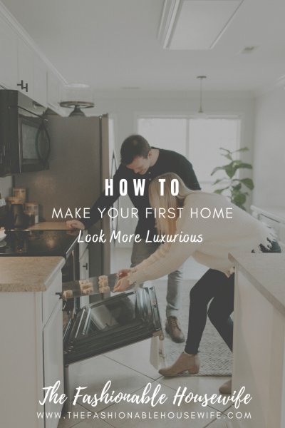 How to Make Your First Home Look More Luxurious