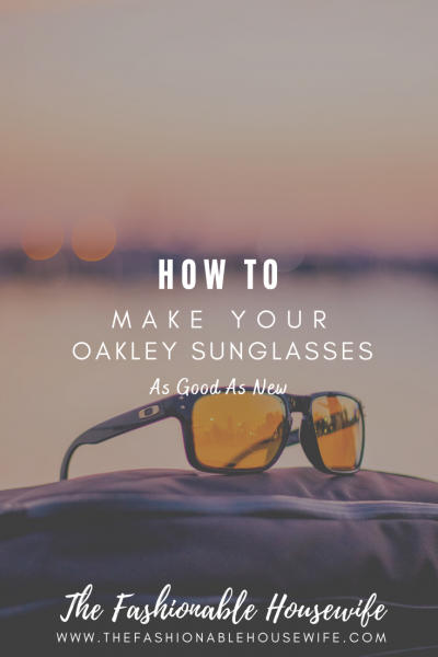 How to Make Your Oakley Sunglasses as Good as New
