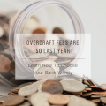 Overdraft Fees Are So Last Year - Learn How To Choose Your Bank Wisely