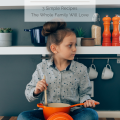 Teaching Children How To Cook: 3 Simple Recipes The Whole Family Will Love